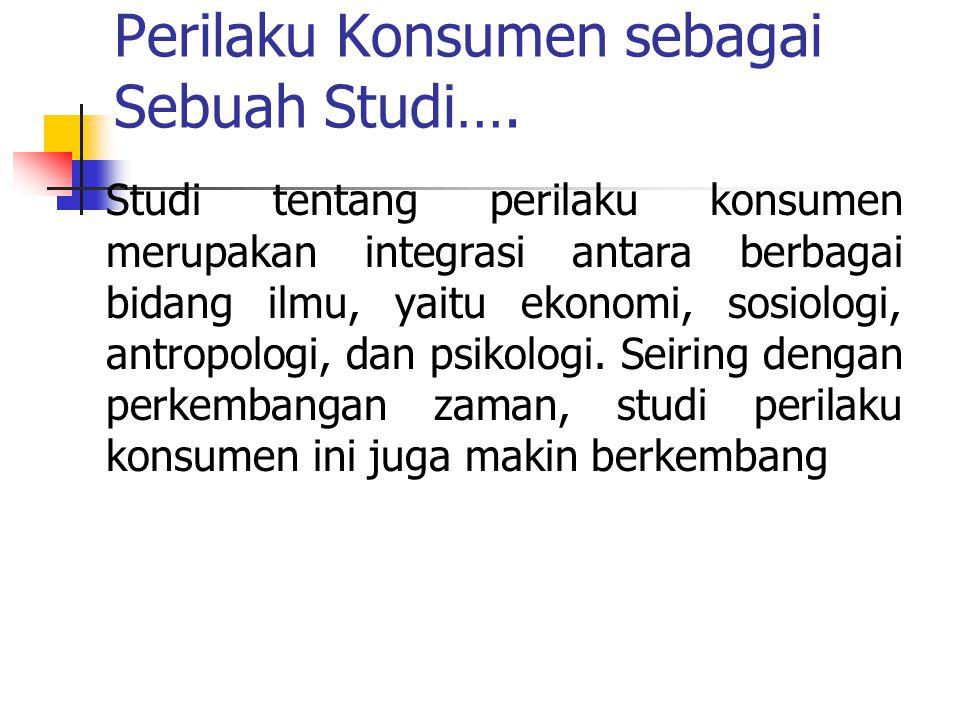 Perilaku Konsumen sebagai Sebuah Studi….