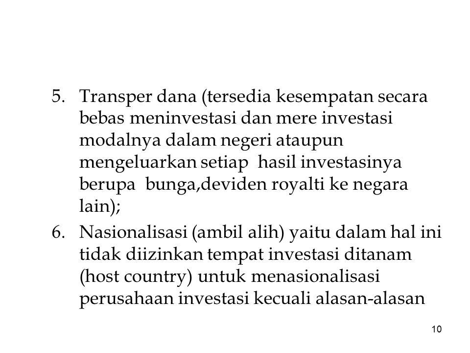 Transper dana (tersedia kesempatan secara bebas meninvestasi dan mere investasi modalnya dalam negeri ataupun mengeluarkan setiap hasil investasinya berupa bunga,deviden royalti ke negara lain);