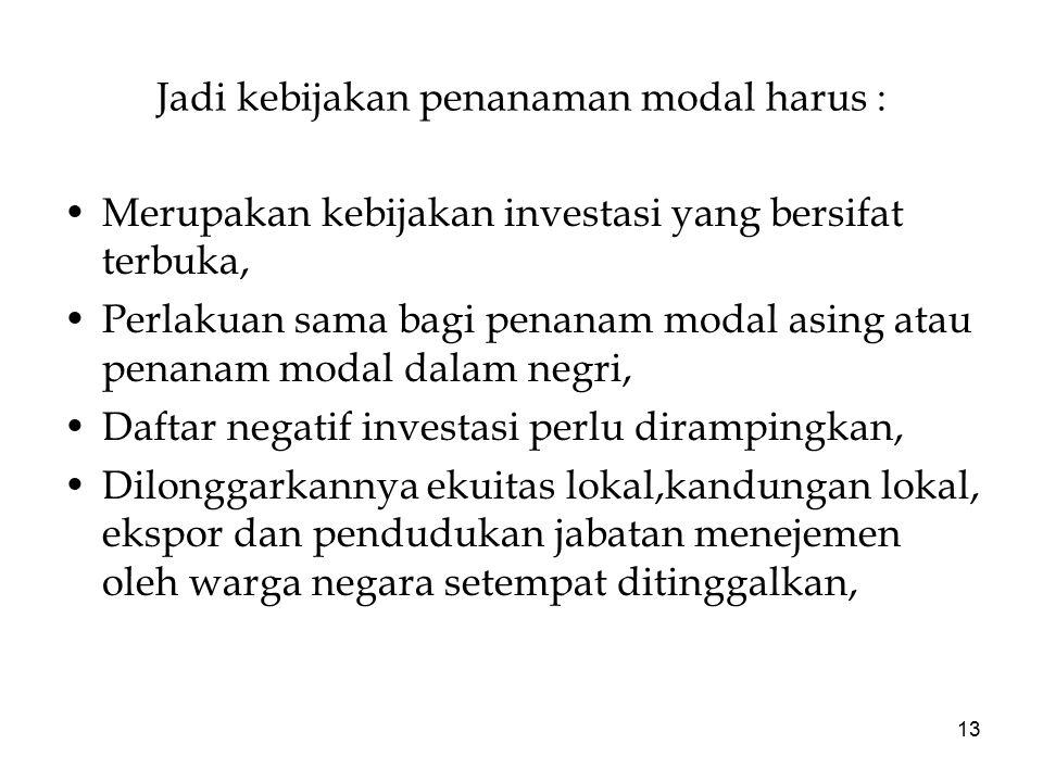 Jadi kebijakan penanaman modal harus :