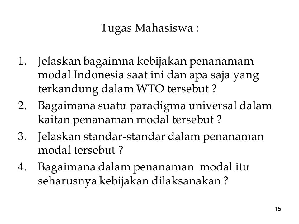 Tugas Mahasiswa : Jelaskan bagaimna kebijakan penanamam modal Indonesia saat ini dan apa saja yang terkandung dalam WTO tersebut