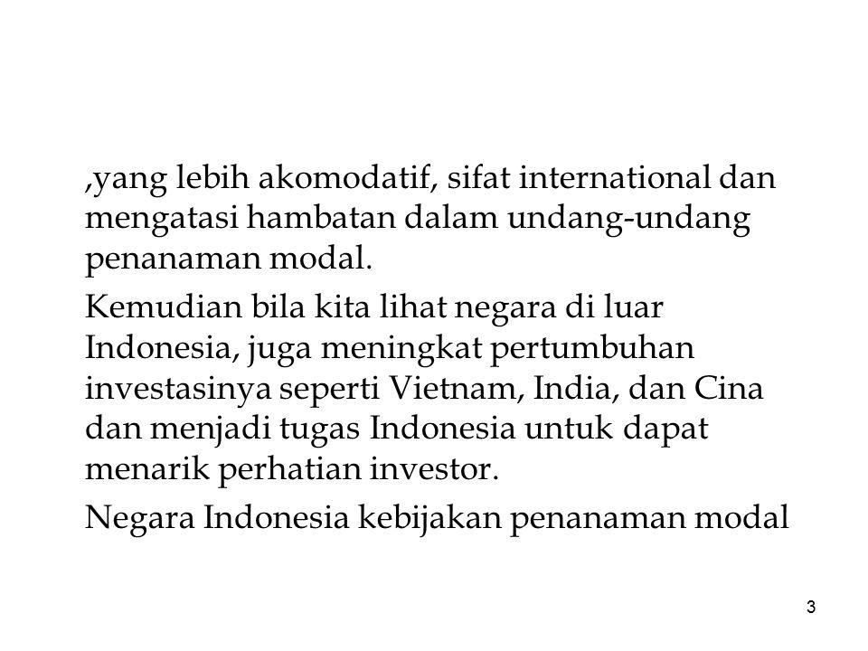 ,yang lebih akomodatif, sifat international dan mengatasi hambatan dalam undang-undang penanaman modal.