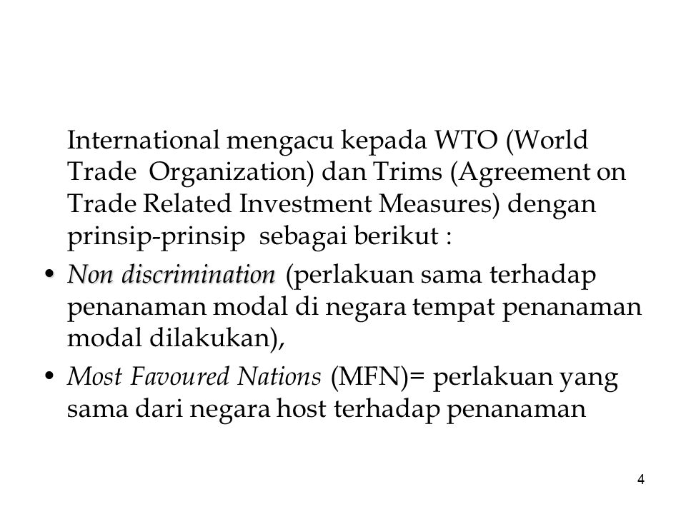 International mengacu kepada WTO (World Trade Organization) dan Trims (Agreement on Trade Related Investment Measures) dengan prinsip-prinsip sebagai berikut :