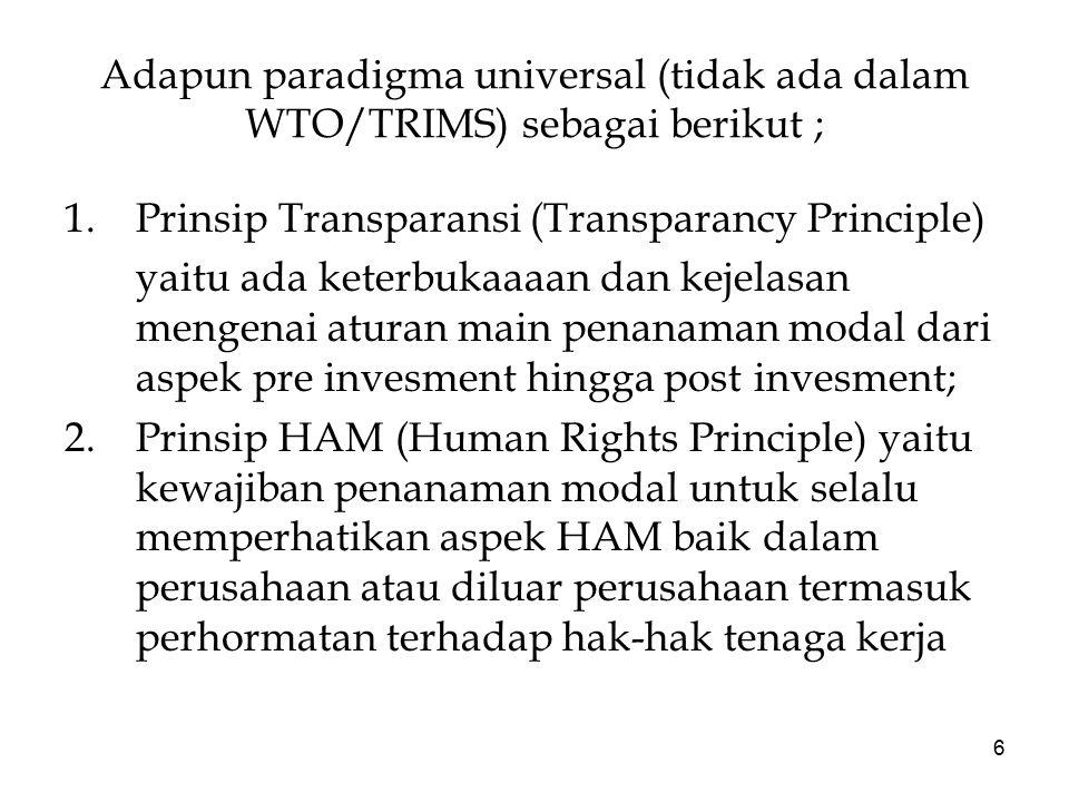Adapun paradigma universal (tidak ada dalam WTO/TRIMS) sebagai berikut ;