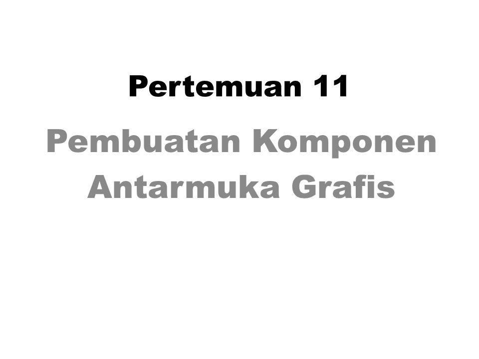 Pembuatan Komponen Antarmuka Grafis