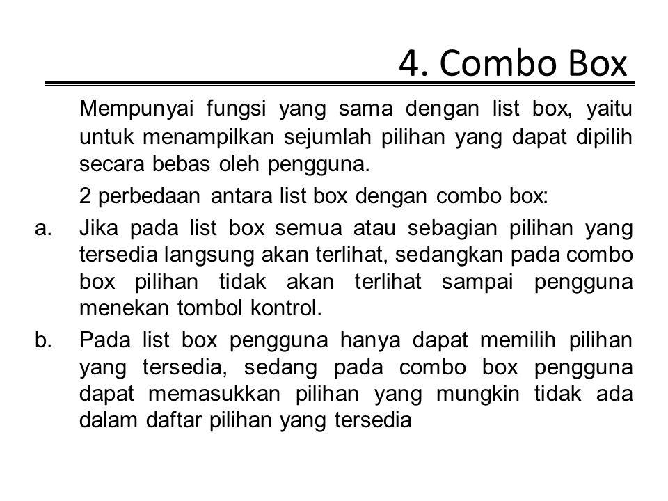 4. Combo Box Mempunyai fungsi yang sama dengan list box, yaitu untuk menampilkan sejumlah pilihan yang dapat dipilih secara bebas oleh pengguna.