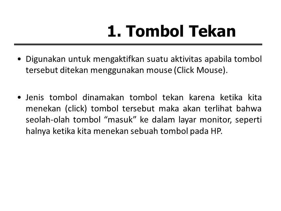 1. Tombol Tekan Digunakan untuk mengaktifkan suatu aktivitas apabila tombol tersebut ditekan menggunakan mouse (Click Mouse).