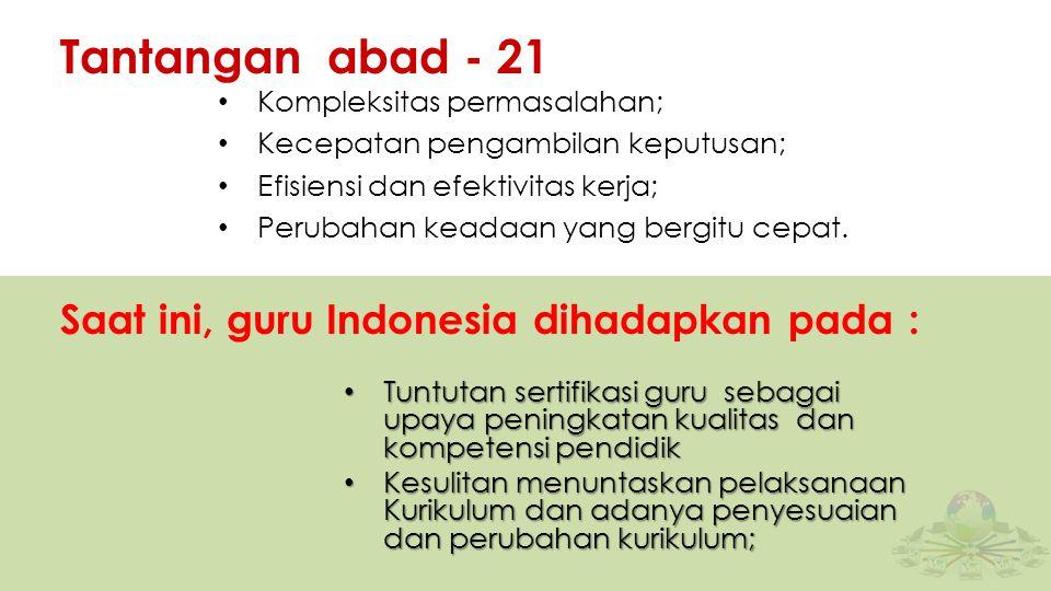 Tantangan abad - 21 Saat ini, guru Indonesia dihadapkan pada :