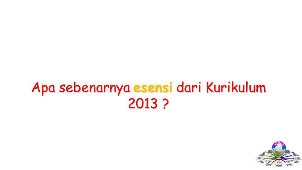 Apa sebenarnya esensi dari Kurikulum 2013