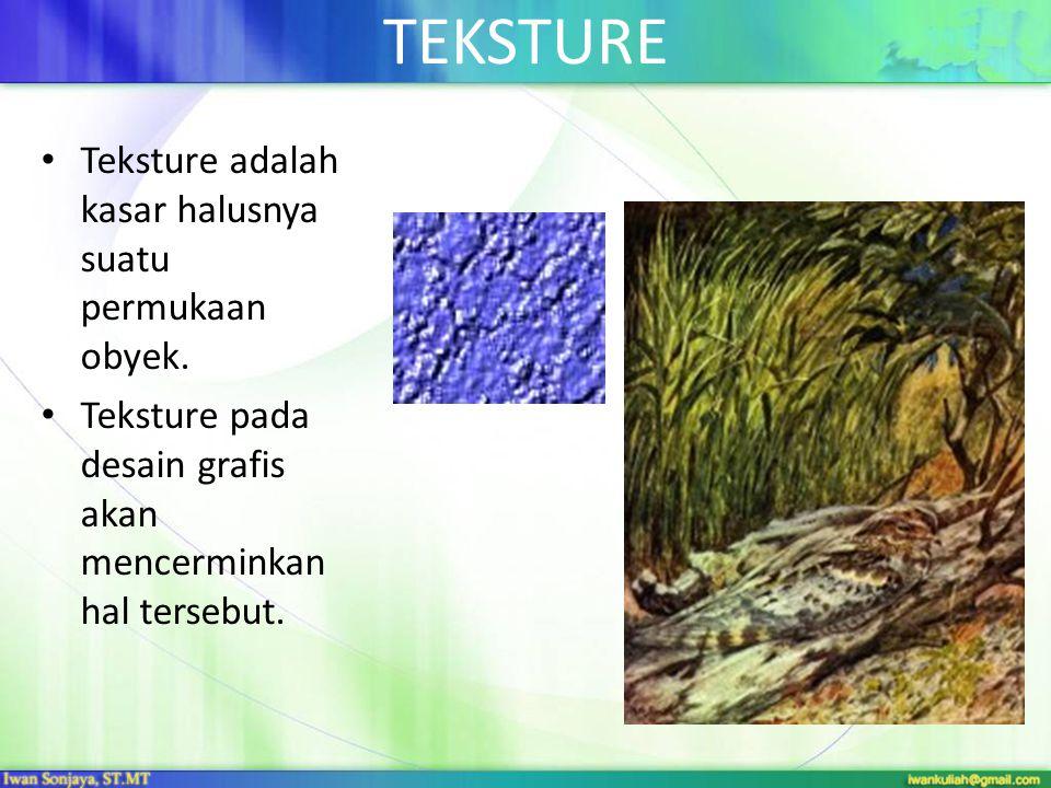 TEKSTURE Teksture adalah kasar halusnya suatu permukaan obyek.