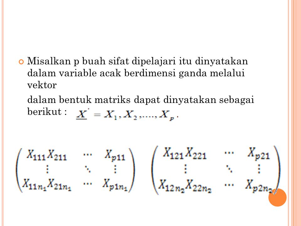 Misalkan p buah sifat dipelajari itu dinyatakan dalam variable acak berdimensi ganda melalui vektor