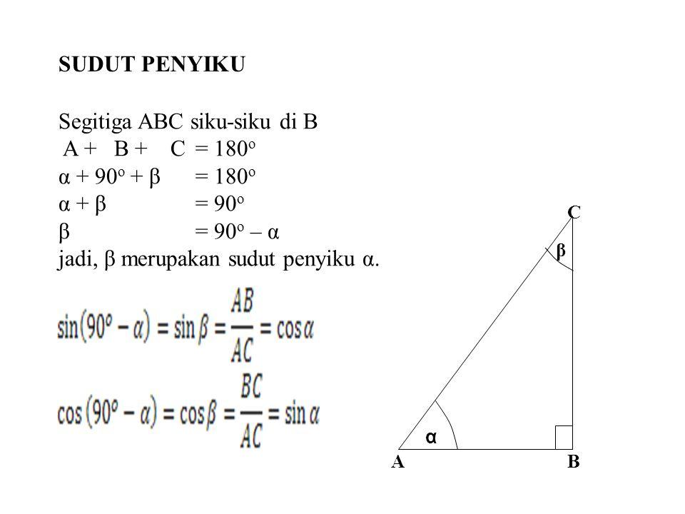 Segitiga ABC siku-siku di B A + B + C = 180o α + 90o + β = 180o