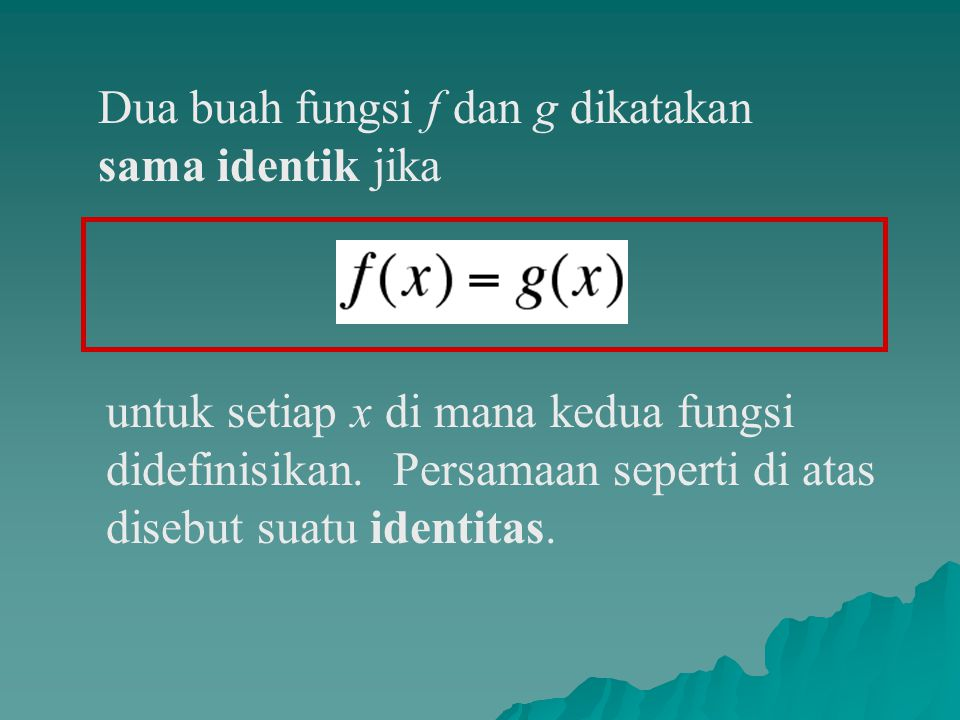 Dua buah fungsi f dan g dikatakan sama identik jika
