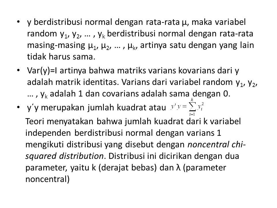 y berdistribusi normal dengan rata-rata μ, maka variabel random y1, y2, … , yk berdistribusi normal dengan rata-rata masing-masing μ1, μ2, … , μk, artinya satu dengan yang lain tidak harus sama.