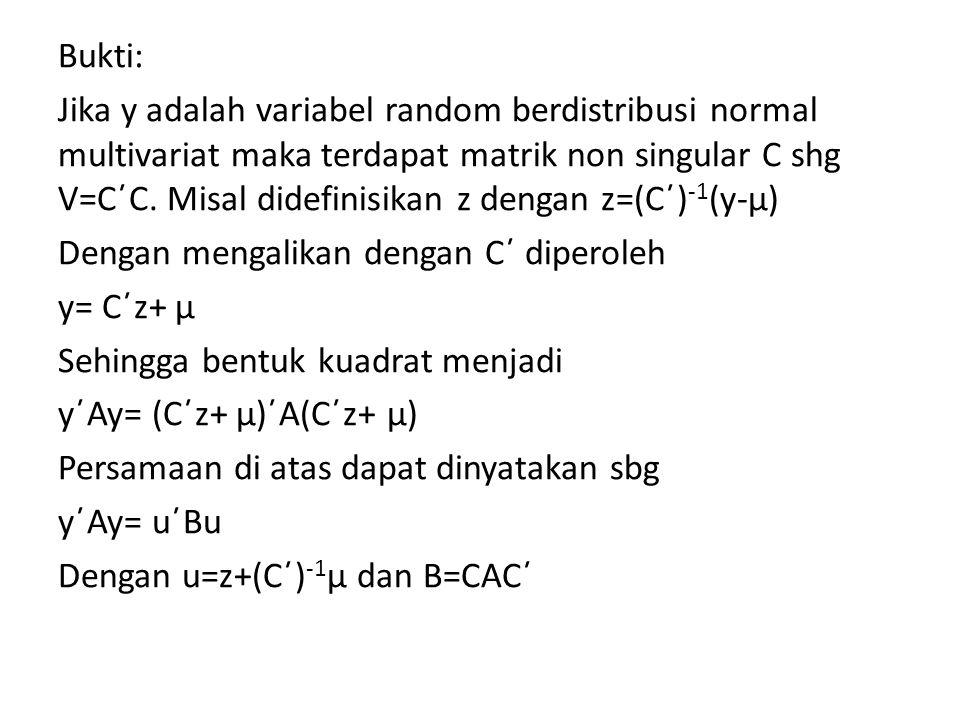 Bukti: Jika y adalah variabel random berdistribusi normal multivariat maka terdapat matrik non singular C shg V=C´C.
