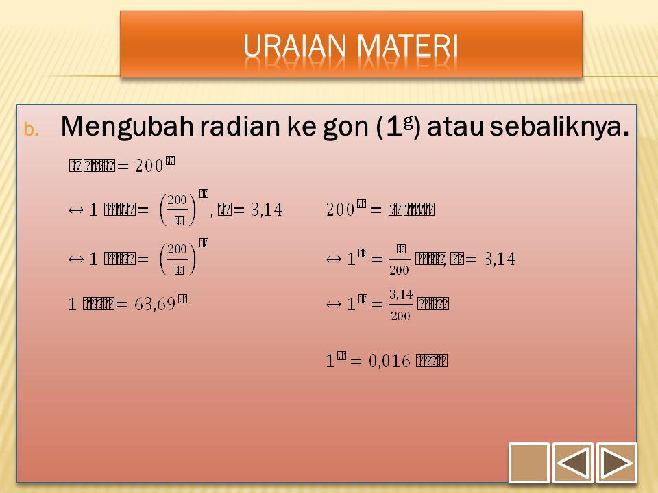 Uraian Materi Mengubah radian ke gon (1g) atau sebaliknya.