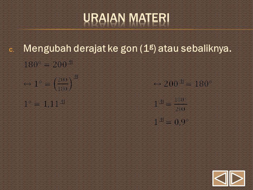 Uraian Materi Mengubah derajat ke gon (1g) atau sebaliknya.