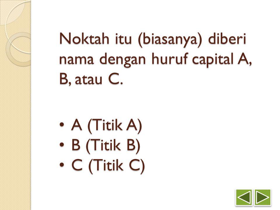 Noktah itu (biasanya) diberi nama dengan huruf capital A, B, atau C.