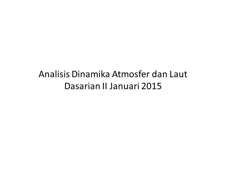 Analisis Dinamika Atmosfer dan Laut Dasarian II Januari 2015