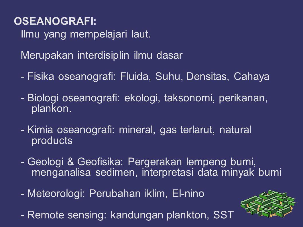 OSEANOGRAFI: Ilmu yang mempelajari laut. Merupakan interdisiplin ilmu dasar. - Fisika oseanografi: Fluida, Suhu, Densitas, Cahaya.