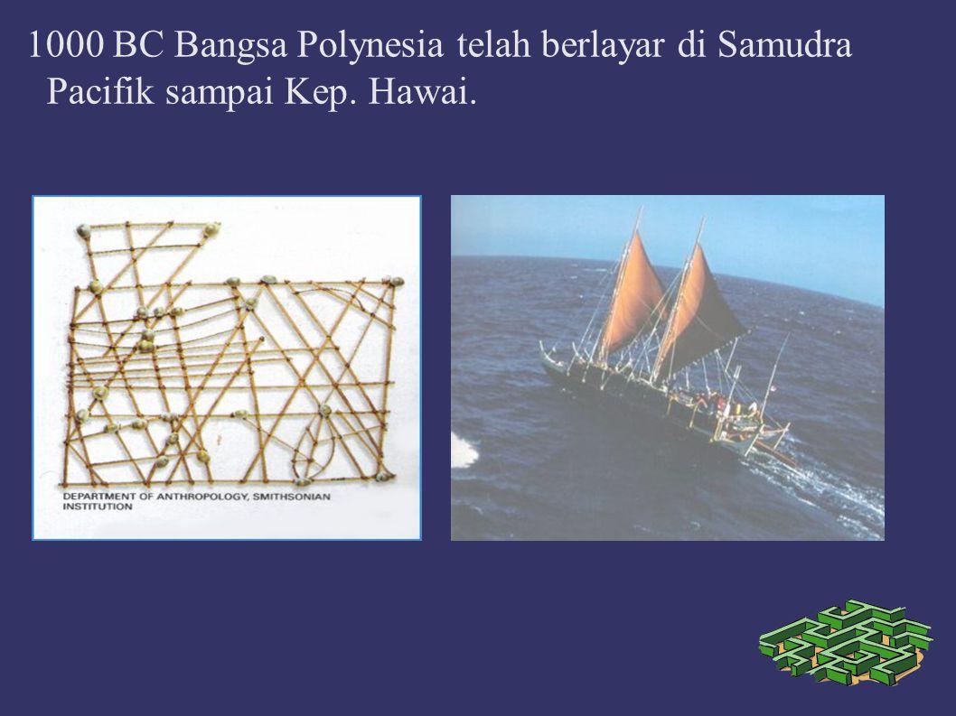 1000 BC Bangsa Polynesia telah berlayar di Samudra Pacifik sampai Kep