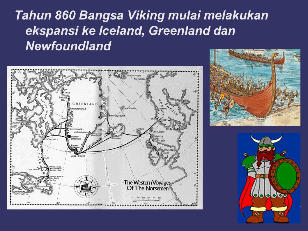 Tahun 860 Bangsa Viking mulai melakukan ekspansi ke Iceland, Greenland dan Newfoundland