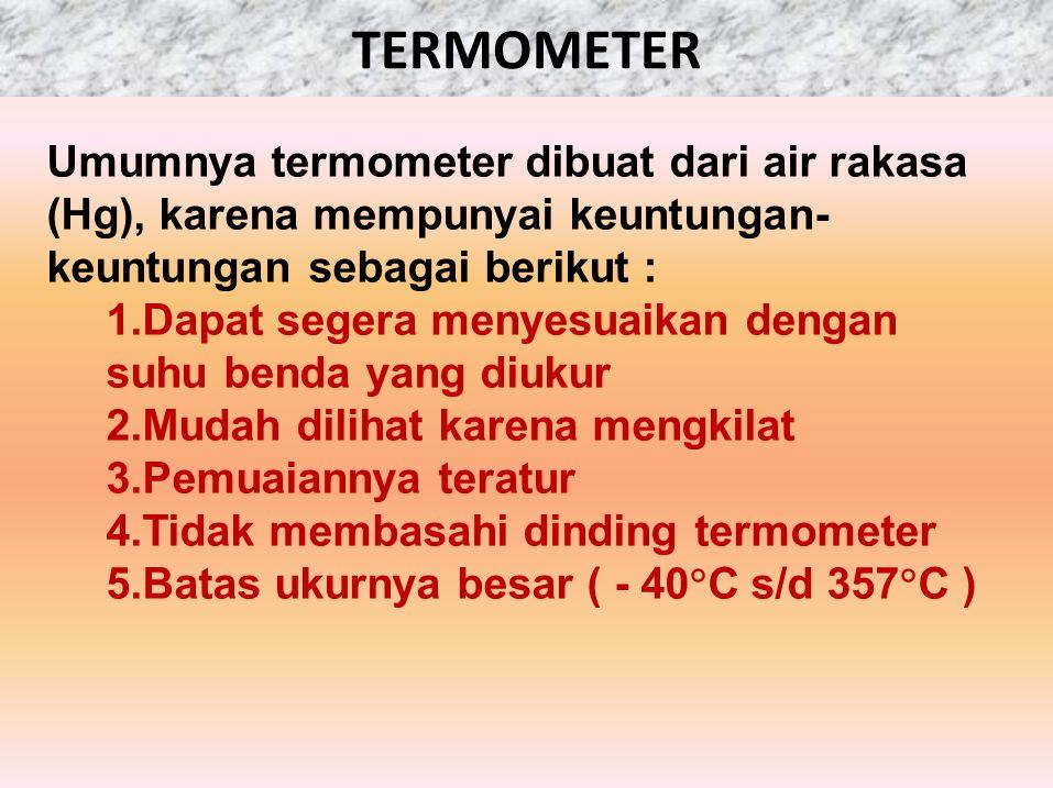 TERMOMETER Umumnya termometer dibuat dari air rakasa (Hg), karena mempunyai keuntungan-keuntungan sebagai berikut :