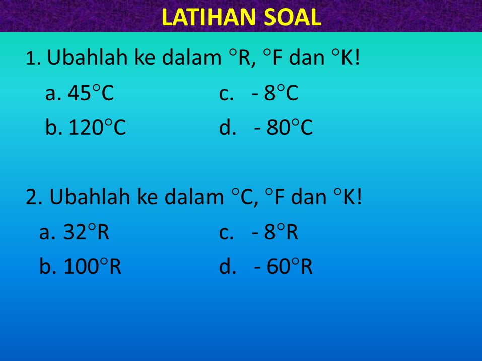 LATIHAN SOAL 45C c. - 8C 120C d. - 80C