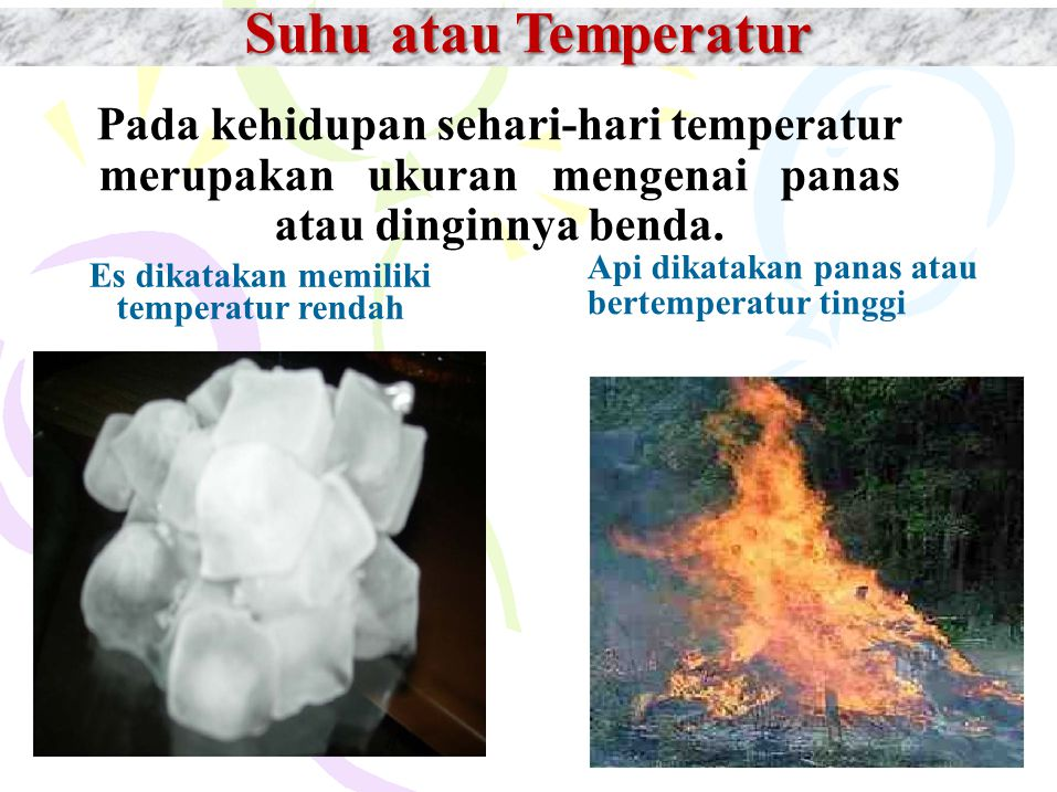 Suhu atau Temperatur Pada kehidupan sehari-hari temperatur