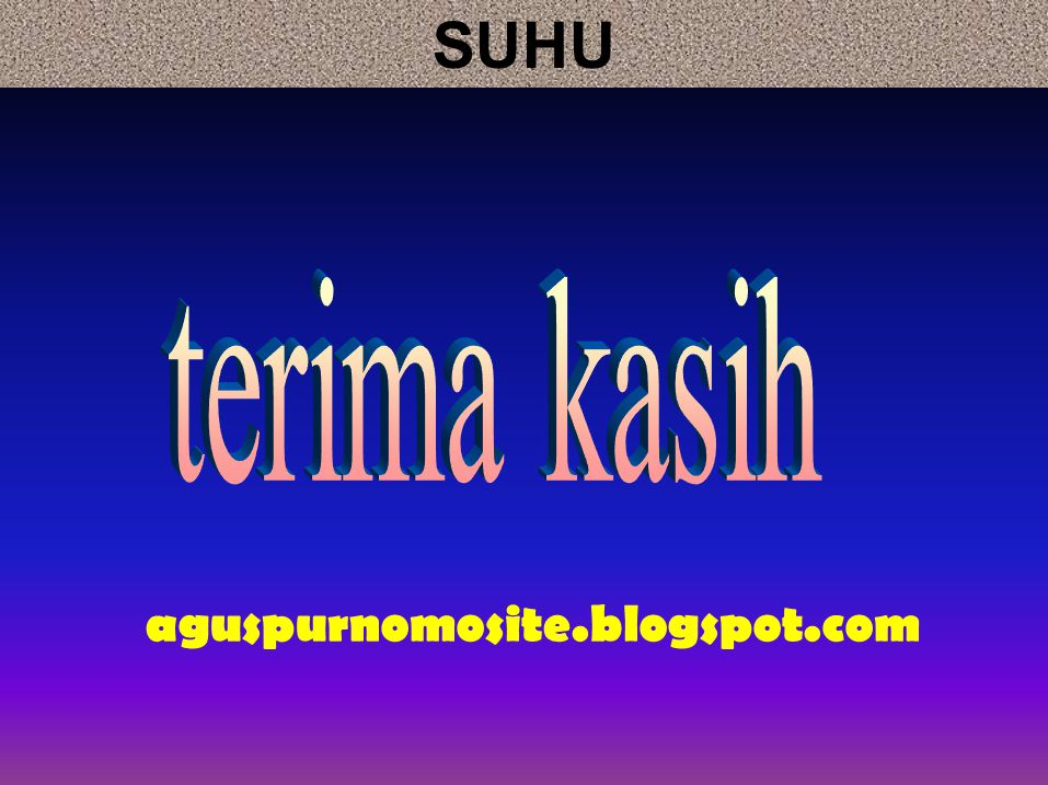 SUHU terima kasih aguspurnomosite.blogspot.com