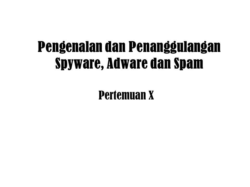 Pengenalan dan Penanggulangan Spyware, Adware dan Spam