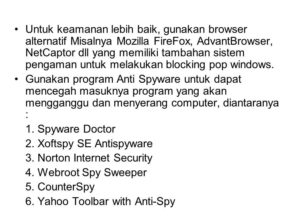 Untuk keamanan lebih baik, gunakan browser alternatif Misalnya Mozilla FireFox, AdvantBrowser, NetCaptor dll yang memiliki tambahan sistem pengaman untuk melakukan blocking pop windows.