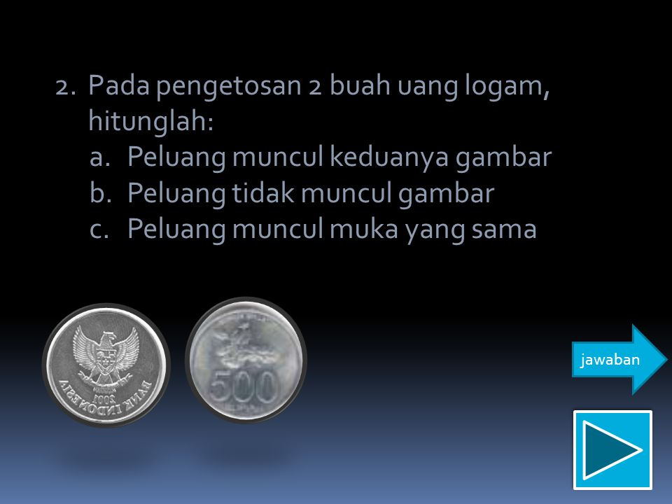 Pada pengetosan 2 buah uang logam, hitunglah: