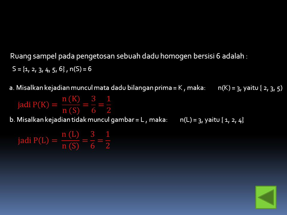 Ruang sampel pada pengetosan sebuah dadu homogen bersisi 6 adalah :