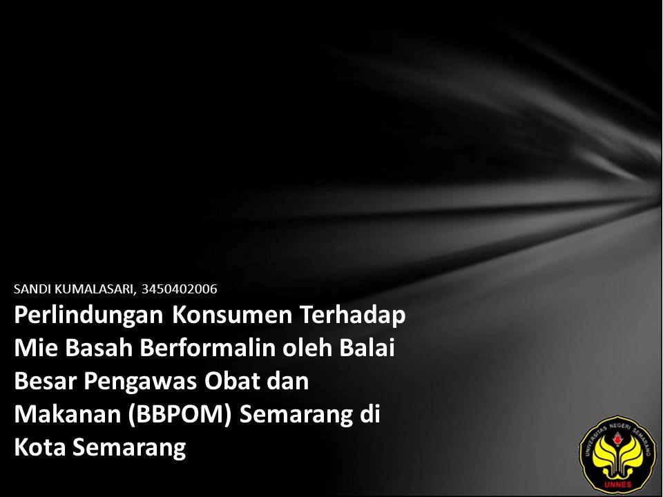 SANDI KUMALASARI, 3450402006 Perlindungan Konsumen Terhadap Mie Basah Berformalin oleh Balai Besar Pengawas Obat dan Makanan (BBPOM) Semarang di Kota Semarang