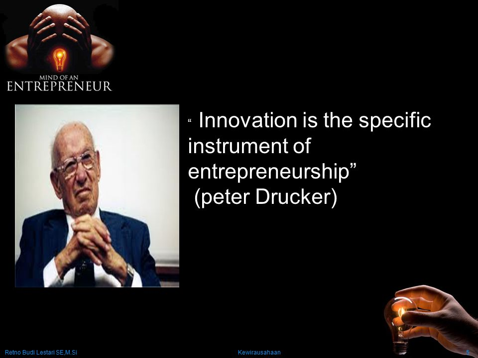 B Innovation is the specific instrument of entrepreneurship (peter Drucker)