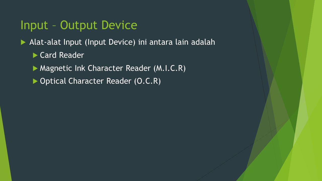 Input – Output Device Alat-alat Input (Input Device) ini antara lain adalah. Card Reader. Magnetic Ink Character Reader (M.I.C.R)