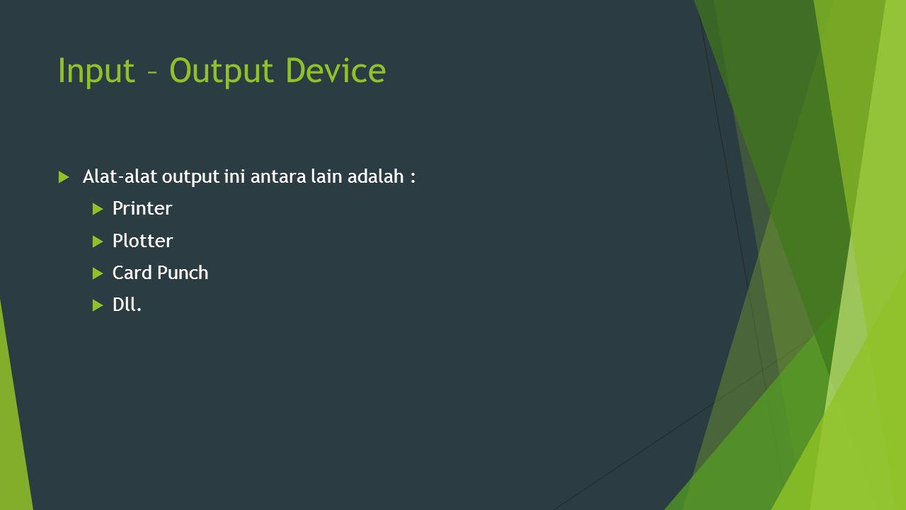Input – Output Device Alat-alat output ini antara lain adalah :