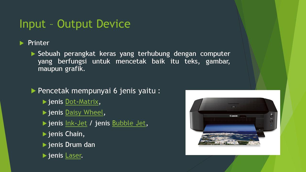 Input – Output Device Pencetak mempunyai 6 jenis yaitu : Printer