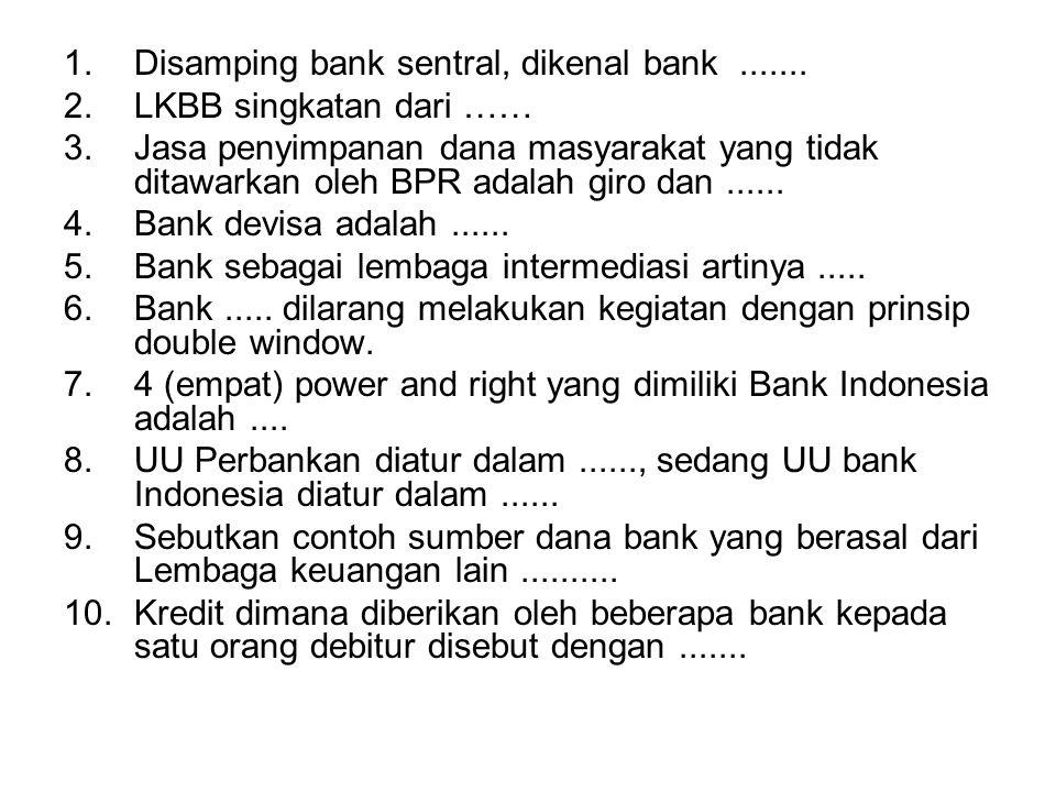 Disamping bank sentral, dikenal bank .......