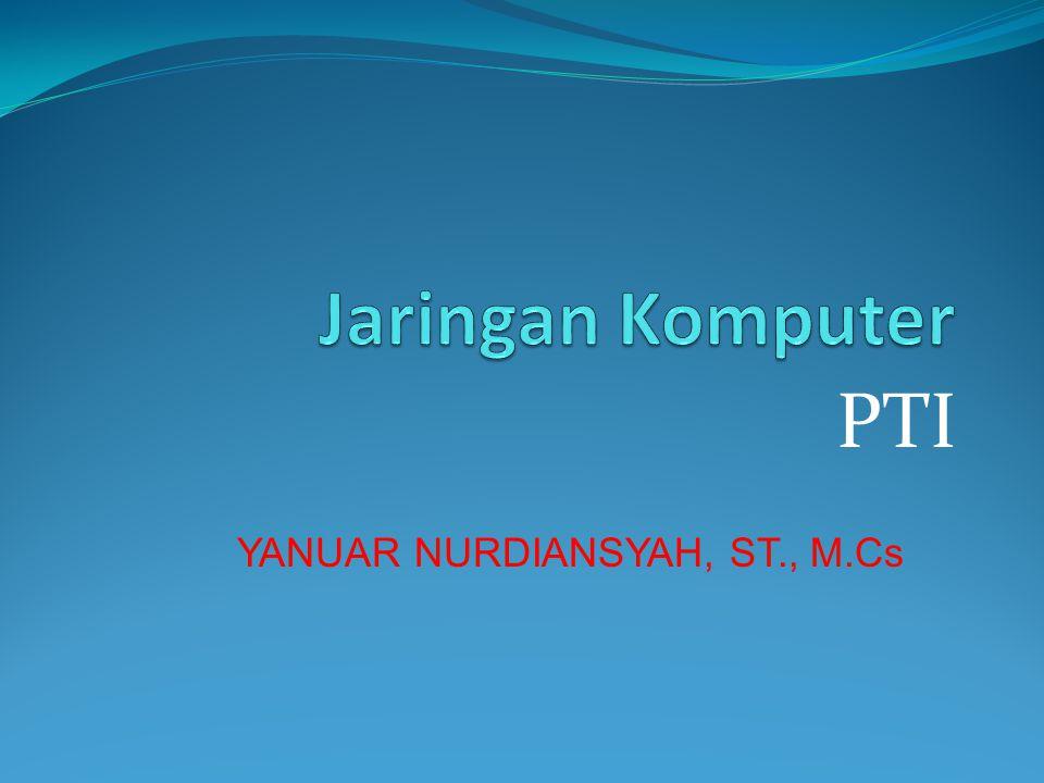 Jaringan Komputer PTI YANUAR NURDIANSYAH, ST., M.Cs