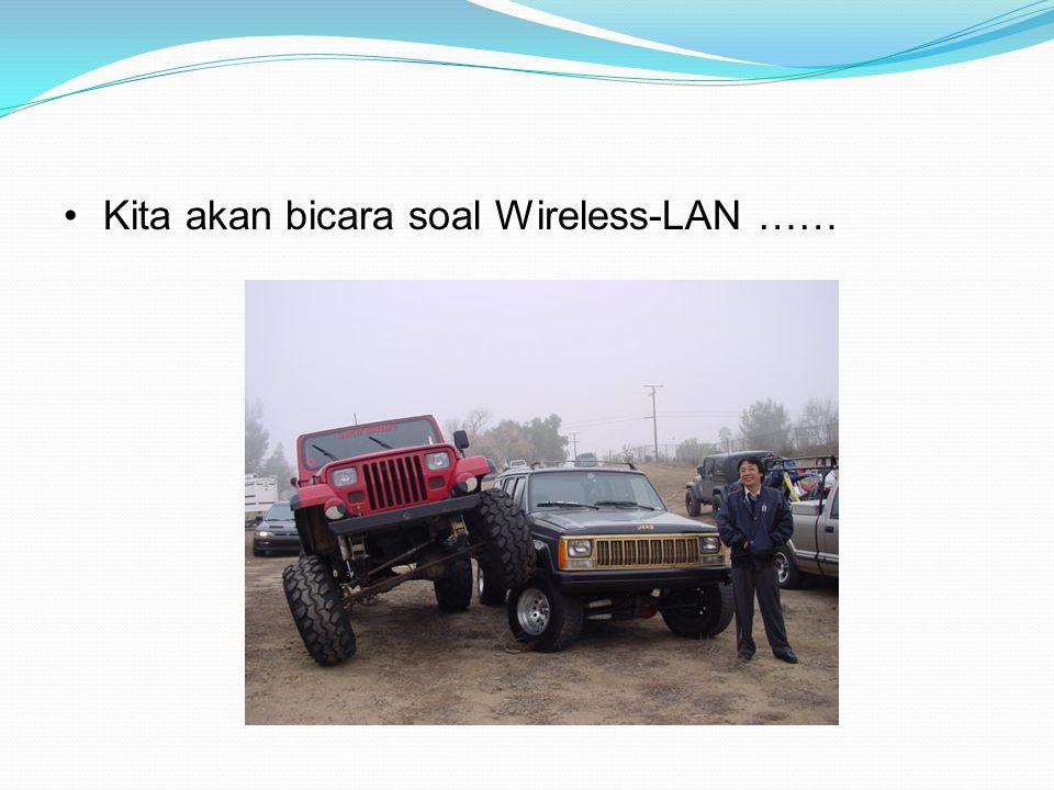 Kita akan bicara soal Wireless-LAN ……