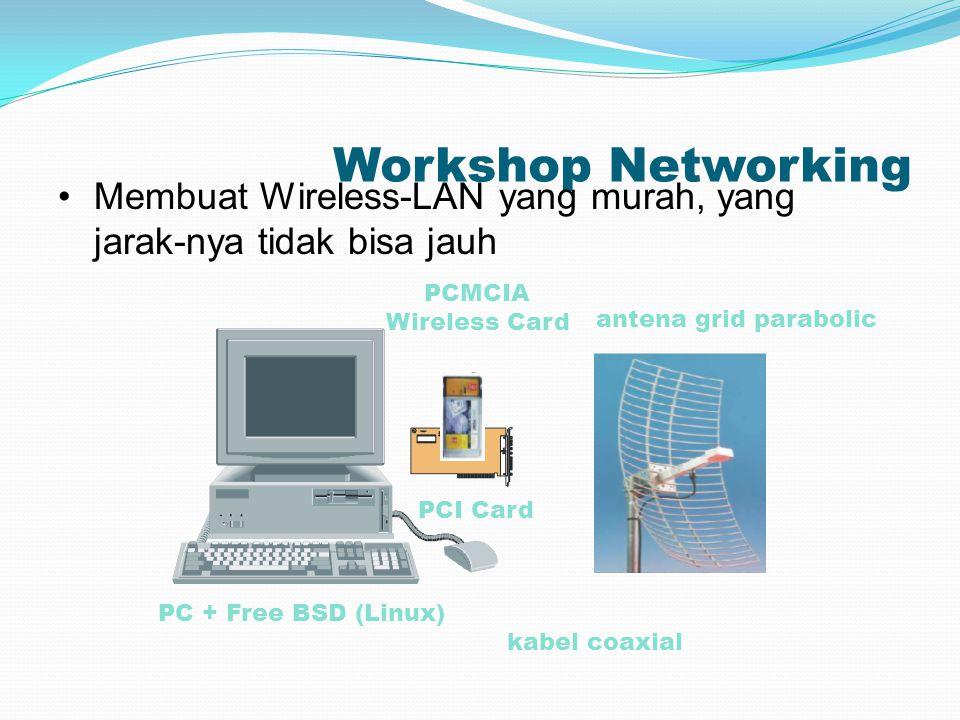 Workshop Networking Membuat Wireless-LAN yang murah, yang jarak-nya tidak bisa jauh. PC + Free BSD (Linux)