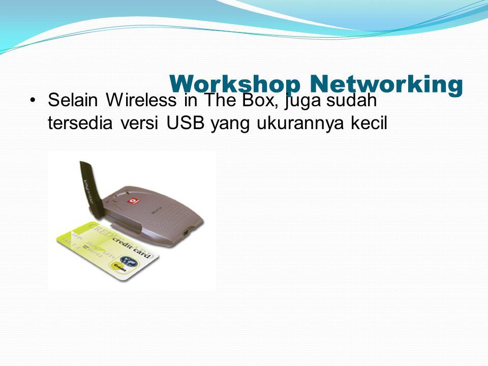 Workshop Networking Selain Wireless in The Box, juga sudah tersedia versi USB yang ukurannya kecil