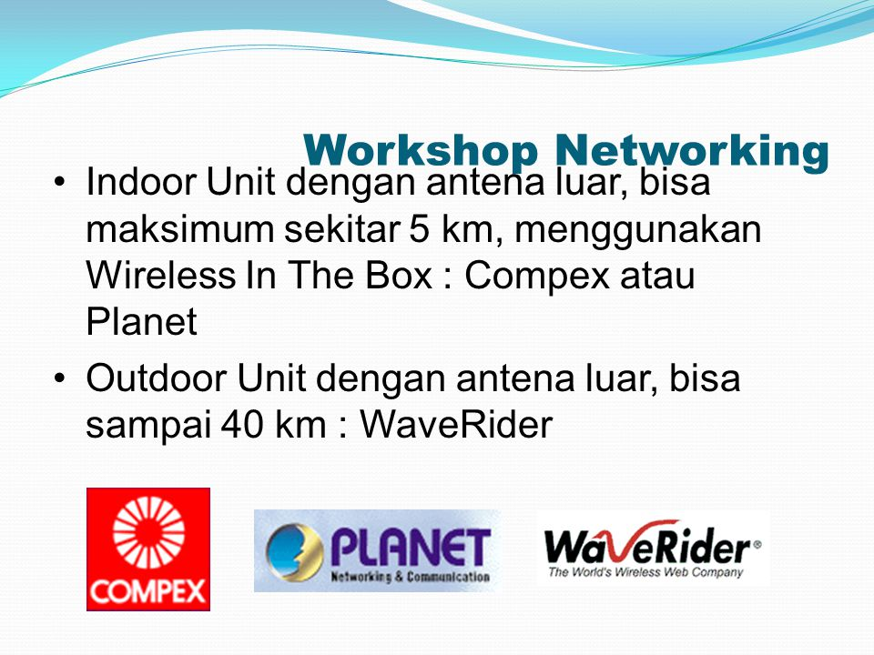 Workshop Networking Indoor Unit dengan antena luar, bisa maksimum sekitar 5 km, menggunakan Wireless In The Box : Compex atau Planet.