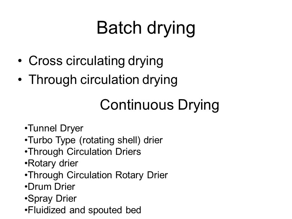 Batch drying Continuous Drying Cross circulating drying
