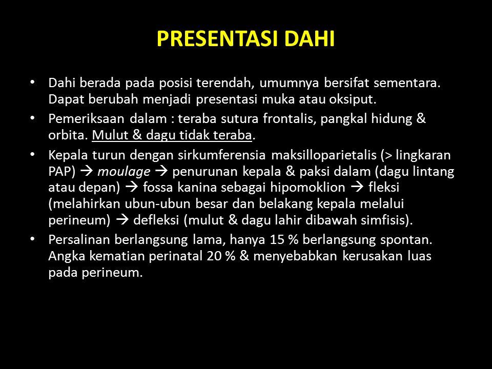 PRESENTASI DAHI Dahi berada pada posisi terendah, umumnya bersifat sementara. Dapat berubah menjadi presentasi muka atau oksiput.