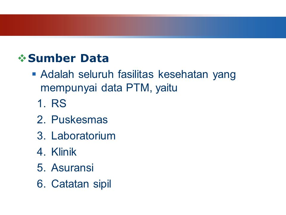 Sumber Data Adalah seluruh fasilitas kesehatan yang mempunyai data PTM, yaitu. RS. Puskesmas. Laboratorium.