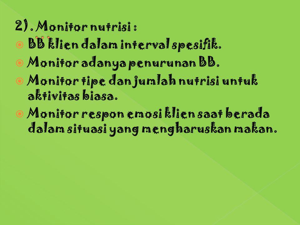 … 2). Monitor nutrisi : BB klien dalam interval spesifik.