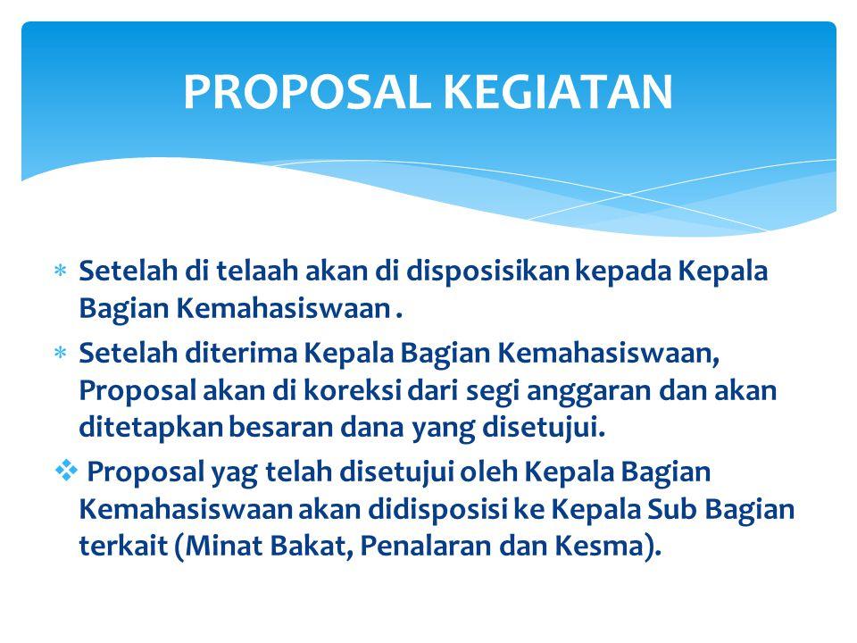 PROPOSAL KEGIATAN Setelah di telaah akan di disposisikan kepada Kepala Bagian Kemahasiswaan .