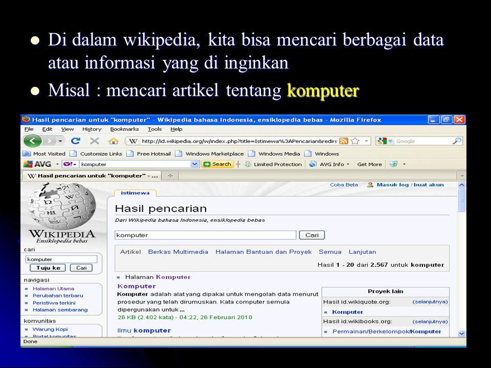 Di dalam wikipedia, kita bisa mencari berbagai data atau informasi yang di inginkan